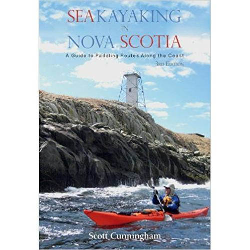 Sea Kayaking in Nova Scotia (3rd edition): A Guide to Paddling Routes Along the Coast