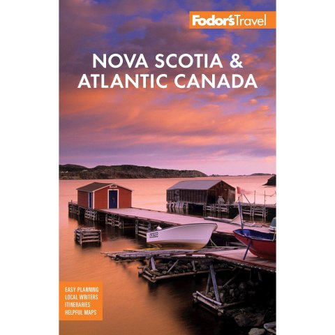Fodor's Nova Scotia & Atlantic Canada: With New Brunswick, Prince Edward Island, and Newfoundland
