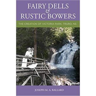 Fairy Dells and Rustic Bowers: The Creation of Victoria Park, Truro N