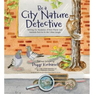 e a City Nature Detective: Solving the Mysteries of How Plants and Animals Survive in the Urban Jungle