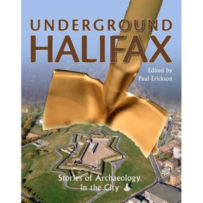 Underground Halifax: Stories of Archaeology in the City (Paperback)