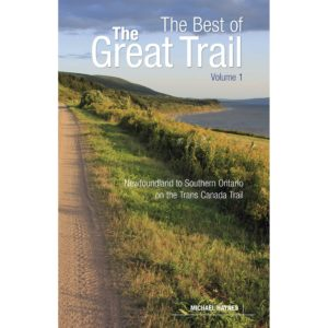 The Best of The Great Trail, Volume 1: Newfoundland to Southern Ontario on the Trans Canada Trail Paperback