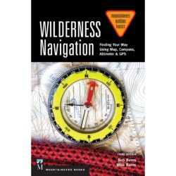 Wilderness Navigation: Finding Your Way Using Map, Compass, Altimeter & GPS, 3rd Edition (Paperback)