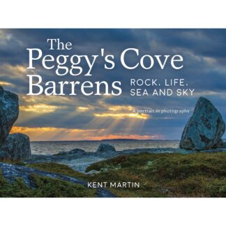 The Peggy's Cove Barrens: Rock, Life, Sea and Sky: A portrait in photographs